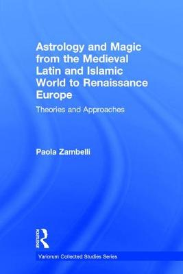 Astrology and Magic from the Medieval Latin and Islamic World to Renaissance Europe: Theories and Approaches