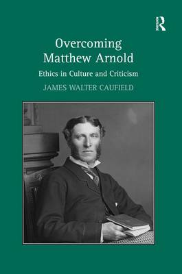 Overcoming Matthew Arnold: Ethics in Culture and Criticism