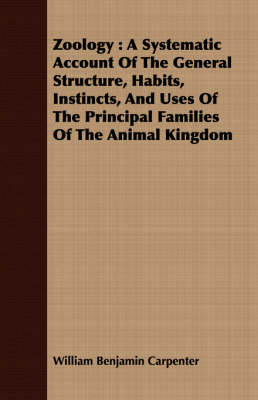 Zoology: A Systematic Account Of The General Structure, Habits, Instincts, And Uses Of The Principal Families Of The Animal Kingdom