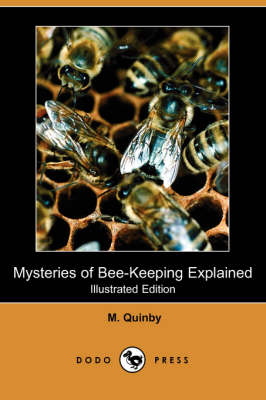 Mysteries of Bee-Keeping Explained (Illustrated Edition) (Dodo Press)