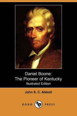 Daniel Boone: The Pioneer of Kentucky (Illustrated Edition) (Dodo Press)