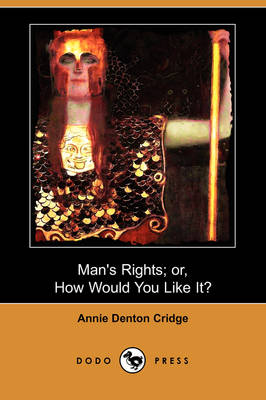 Man's Rights; Or, How Would You Like It? (Dodo Press)