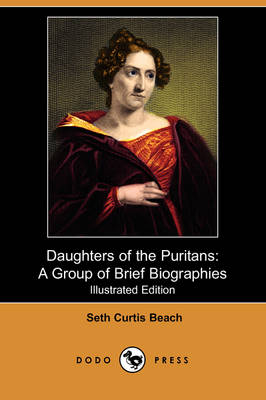 Daughters of the Puritans: A Group of Brief Biographies (Illustrated Edition) (Dodo Press)