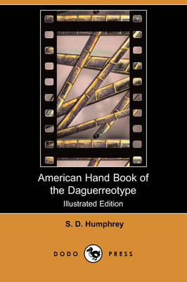 American Hand Book of the Daguerreotype (Illustrated Edition) (Dodo Press)