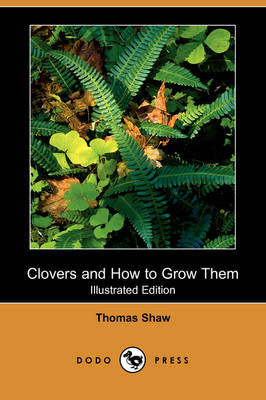 Clovers and How to Grow Them (Illustrated Edition) (Dodo Press)