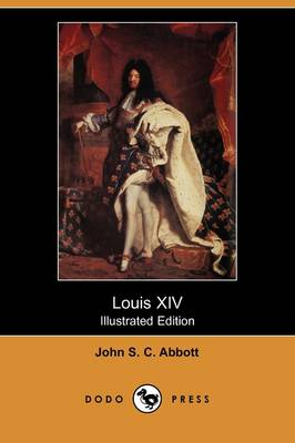 Louis XIV (Illustrated Edition) (Dodo Press)