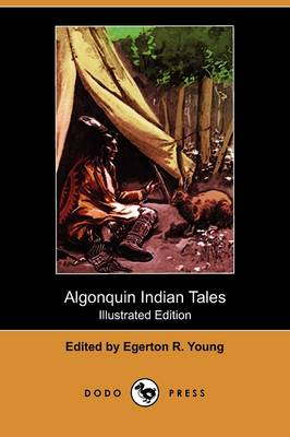 Algonquin Indian Tales (Illustrated Edition) (Dodo Press)