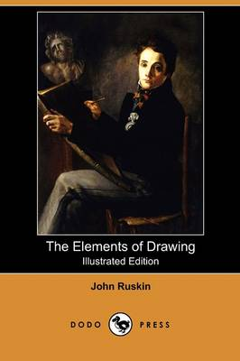 The Elements of Drawing (Illustrated Edition) (Dodo Press)