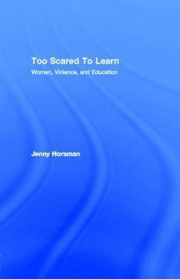 Too Scared to Learn: Women, Violence, and Education: Women, Violence, and Education