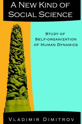 A New Kind of Social Science: Study of Self-organization of Human Dynamics