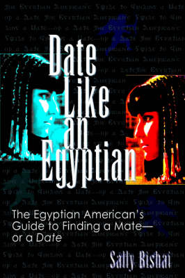 Date Like an Egyptian: The Egyptian American's Guide to Finding a Mate-or a Date
