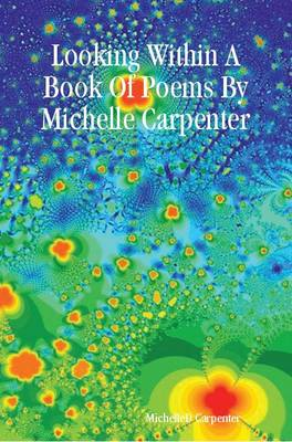Looking Within A Book Of Poems By Michelle Carpenter