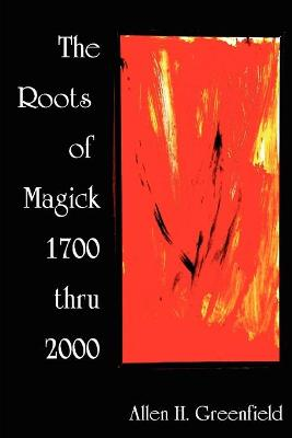 The Roots of Modern Magick: An Anthology