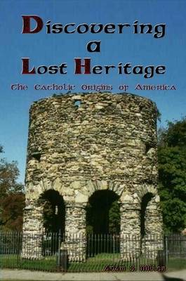 Discovering A Lost Heritage: The Catholic Origins of America