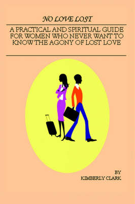No Love Lost: A Practical and Spiritual Guide for Women Who Never Want to Know the Agony of Lost Love