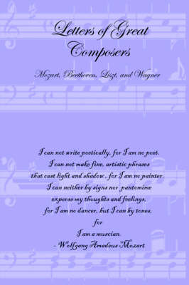 Letters of Great Composers: Mozart, Beethoven, Liszt, and Wagner