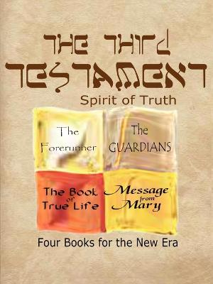 The Third Testament-Spirit of Truth: The Forerunner, The Guardian, The Book of True Life, Message from Mary