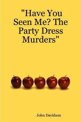 """""""Have You Seen Me? The Party Dress Murders"""""""