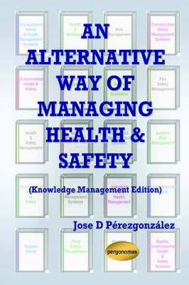 An Alternative Way of Managing Health & Safety (Knowledge Management Edition)