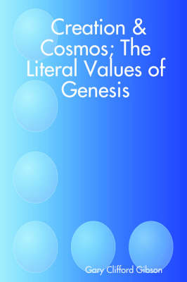 Creation & Cosmos; The Literal Values of Genesis