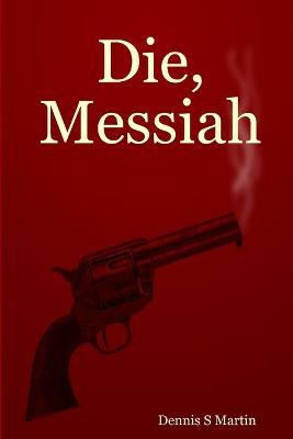 Die, Messiah