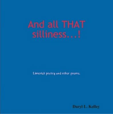 """ACROSS THE WAY, AND AROUND THE BEND."" Limerick Poetry and Other Poems."