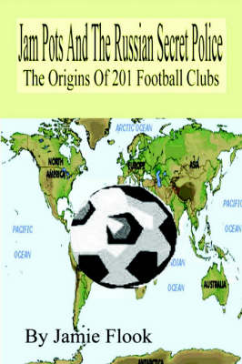 Jam Pots And The Russian Secret Police: The Origins Of 201 Football Clubs