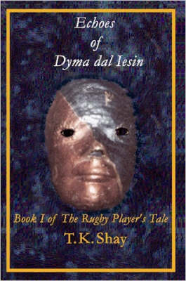 Echoes of Dyma Dal Iesin: Book I of The Rugby Player's Tale