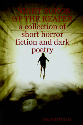 NIGHT SONGS OF THE REAPER a Collection of Short Horror Fiction and Dark Poetry
