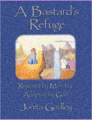 """A Bastard's Refuge:Rejected by Man But Adopted by God - """"Goliath Sized"""""""