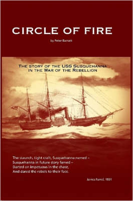 Circle of Fire - The Story of the USS Susquehanna in the War of the Rebellion