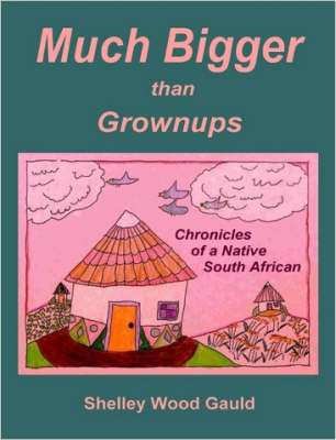 Much Bigger Than Grownups: Chronicles of a Native South African