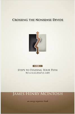 Crossing the Nonsense Divide: Steps to Finding Your Path to a Successful Life