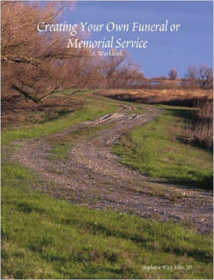 Creating Your Own Funeral or Memorial Service: A Workbook