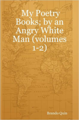 My Poetry Books; by an Angry White Man (volumes 1-2)