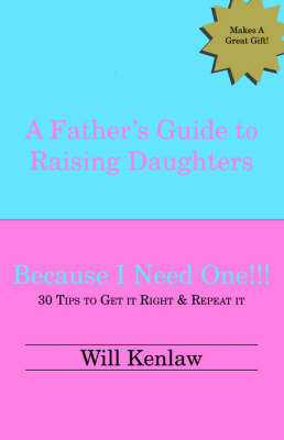 A Father's Guide to Raising Daughters: Because I Need One