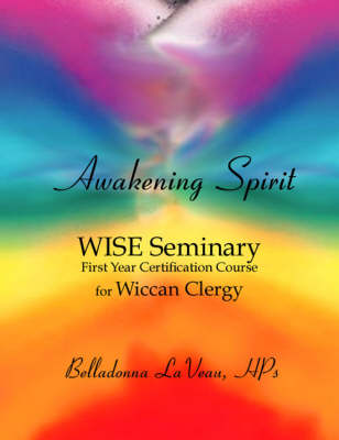 Awakening Spirit: WISE Seminary, First Year Certification for Wiccan Clergy
