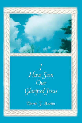 I Have Seen Our Glorified Jesus