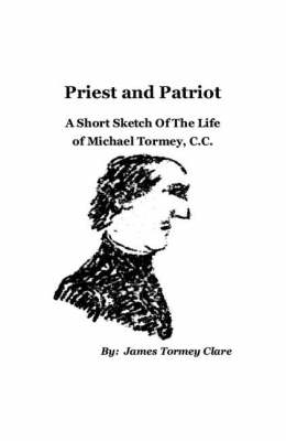 A Short Sketch of the Life of Michael Tormey, Priest and Patriot