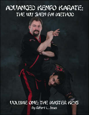 Advanced Kenpo Karate: The Wu Shen Pai Method: v. 1: Master Keys