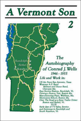 A Vermont Son: The Autobiography of Conrad J. Wells 1946-1955: v. 2