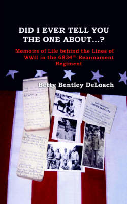 Did I Tell You the One About...? Memoirs of Life Behind the Lines of WWII the 6834th Rearmament Regiment