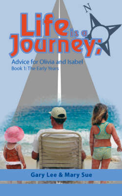 Life is a Journey: Advice for Olivia and Isabel: Bk. 1: Early Years