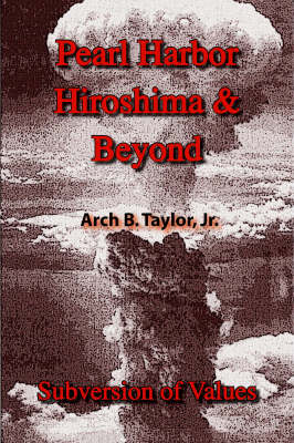 Pearl Harbor, Hiroshima and Beyond: Subversion of Values