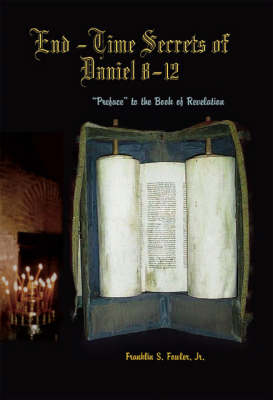 End-time Secrets of Daniel 8-12: Preface to the Book of Revelation