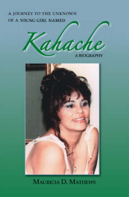 A Journey to the Unknown of a Young Girl Named Kahache: A Biography