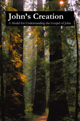 John's Creation: A Model for Understanding the Gospel of John