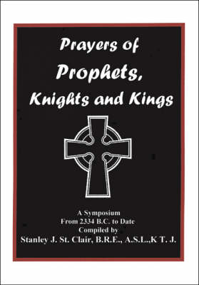 Prayers of Prophets, Knights and Kings: A Symposium from 2334 B.C. to Date