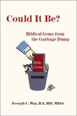 Could it Be?: Biblical Gems from the Garbage Dump