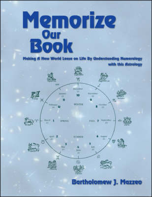 Memorize Our Book: Making a New World Lease on Life by Understanding Numerology with This Astrology